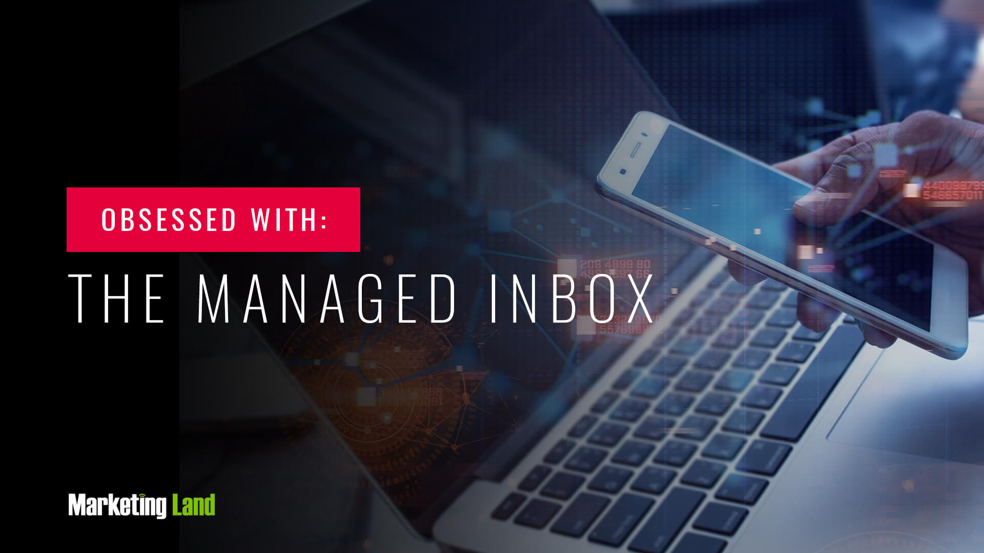 Marketing to the managed inbox: Why digital marketers need to own deliverability