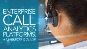 Enterprise Call Analytics Platforms: A Marketer's Guide – updated for 2019!